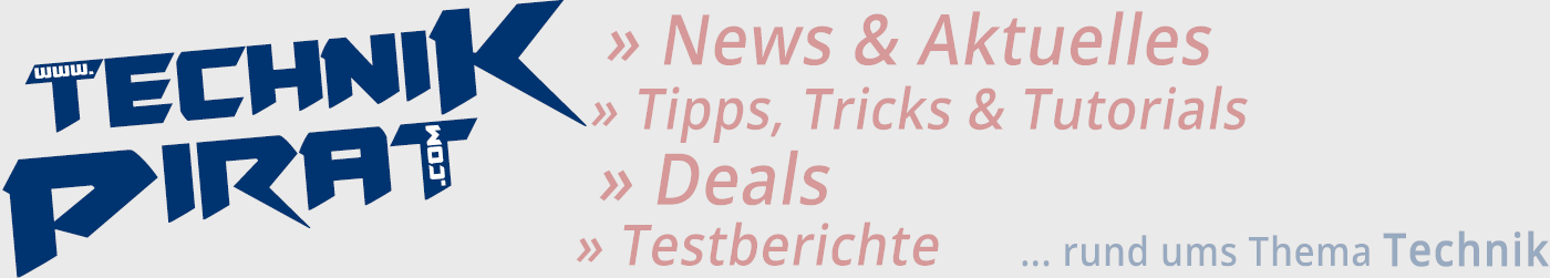 TechnikPirat - Tipps, Tricks, Tutorials, Reviews, News & Aktuelles rund ums Thema Technik